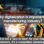 Why digitalization is important for manufacturing Industry